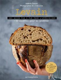 Levain ; Mon Guide Pas A Pas Pour L'apprivoiser + 40 Recettes Pour En Profiter