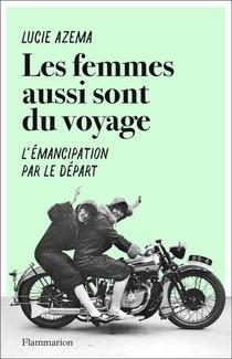 Les Femmes Aussi Sont Du Voyage ; L'emancipation Par Le Depart
