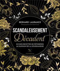 Scandaleusement Decadent ; Divines Recettes De Patisserie Au Summum De La Gourmandise
