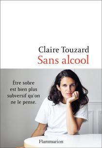 Sans Alcool ; Etre Sobre Est Bien Plus Subversif Qu'on Ne Le Pense