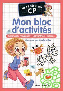 Je Rentre En Cp ; Mon Bloc D'activites : Coloriages Magiques, Labyrinthes, Intrus...