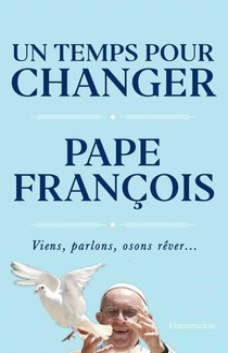 Un Temps Pour Changer : Viens, Parlons, Osons Rever...