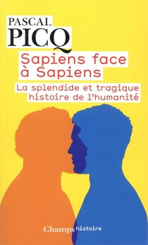 Sapiens Face A Sapiens ; La Splendide Et Tragique Histoire De L'humanite