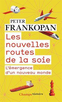 Les Nouvelles Routes De La Soie ; L'emergence D'un Nouveau Monde