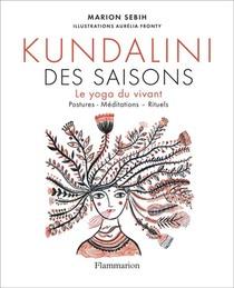 Kundalini Des Saisons ; Le Yoga Du Vivant ; Postures - Meditations - Rituels