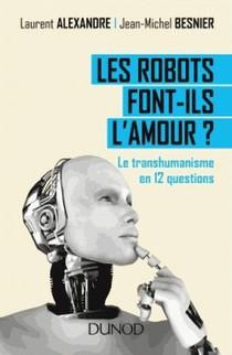 Les Robots Font-ils L'amour ? ; Le Transhumanisme En 12 Questions
