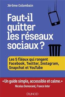 Faut-il Quitter Les Reseaux Sociaux ? Les 5 Fleaux Qui Rongent Facebook, Twitter, Instagram, Snapcha Et Youtube