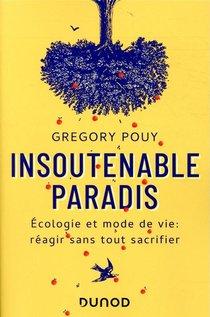 Insoutenable Paradis; Ecologie Et Mode De Vie : Reagir Sans Tout Sacrifier