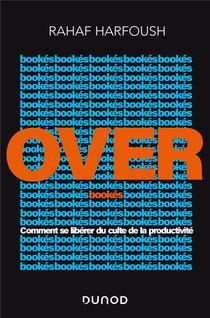 Overbookes ; Comment Se Liberer Du Culte De La Productivite