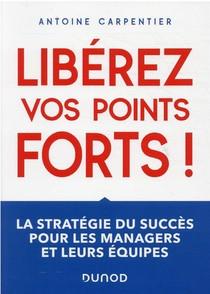 Liberez Vos Points Forts ! La Strategie Du Succes Pour Les Managers Et Leurs Equipes