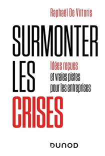 Surmonter Les Crises : Idees Recues Et Vraies Pistes Pour Les Entreprises