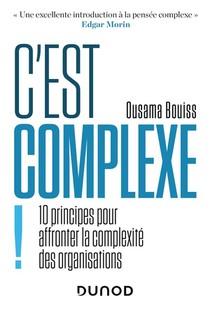 """""""c'est Complexe !"""" 10 Principes Pour Affronter La Complexite Des Organisations"""