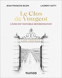 Le Clos De Vougeot : L'ame Du Vignoble Bourguignon