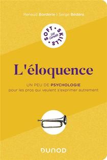 L'eloquence : Un Peu De Psychologie Pour Les Pros Qui Veulent S'exprimer Autrement
