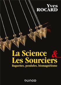 La Science Et Les Sourciers : Baguettes, Pendules, Biomagnetisme
