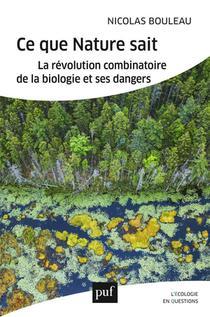 Ce Que Nature Sait ; La Revolution Combinatoire De La Biologie Et Ses Dangers