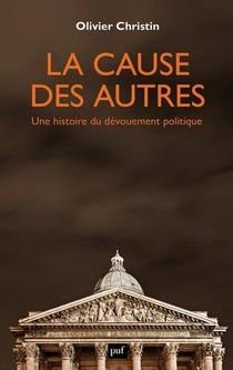 La Cause Des Autres : Une Histoire Du Devouement Politique