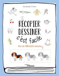 Recopier, Dessiner : C'est Facile ; Plus De 100 Petits Dessins