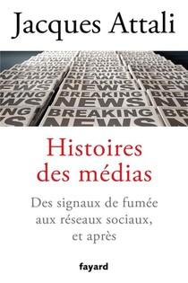 Histoires Des Medias ; Des Signaux De Fumee Aux Reseaux Sociaux, Et Apres