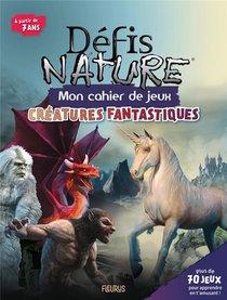 Defis Nature ; Mon Cahier De Jeux ; Creatures Legendaires