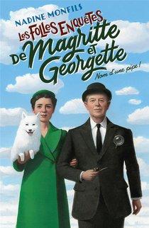 Les Folles Enquetes De Magritte Et Georgette T.1 ; Nom D'une Pipe