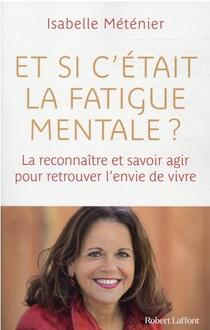 Et Si C'etait La Fatigue Mentale ? La Reconnaitre Et Savoir Agir Pour Retrouver L'envie De Vivre