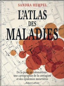 L'atlas Des Maladies : De La Peste Au Coronavirus