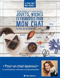 Je Fais Tout Moi-meme ! ; Jouets, Niches Et Friandises Pour Mon Chat ; Plus De 40 Projets