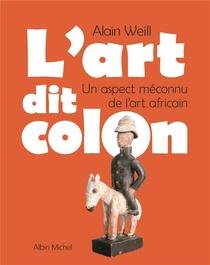 L'art Dit Colon : Un Aspect Meconnu De L'art Africain