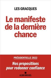 Le Manifeste De La Derniere Chance ; Presidentielle 2022 : Nos Propositions Pour Redonner Confiance