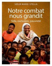 Notre Combat Nous Grandit; Sida, Exclusion, Pauvrete