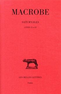 Saturnales ; T.2 : Livres Ii Et Iii