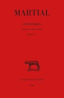 Epigrammes T.1 : Livre Des Spectacles ; Livres I-v