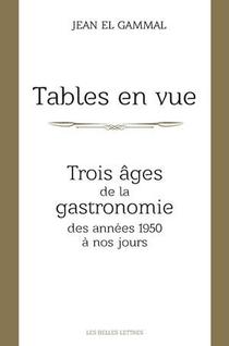 Tables En Vue ; Trois Ages De La Gastronomie Des Annees 1950 A Nos Jours