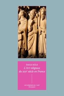 L'art Religieux Du Xiiie Siecle En France : Etude Sur L'iconographie Du Moyen Age Et Sur Ses Sources D'inspiration