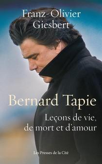 Bernard Tapie : Lecons De Vie, De Mort Et D'amour