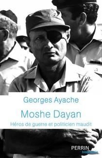 Moshe Dayan : Heros De Guerre Et Politicien Maudit