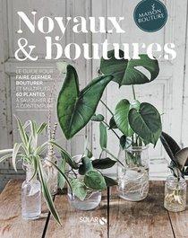 Noyaux & Boutures : Le Guide Pour Faire Germer, Bouturer Et Multiplier 60 Plantes A Savourer