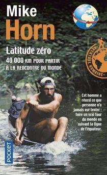 Latitude Zero ; 40 000 Km Pour Partir A La Rencontre Du Monde