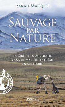 Sauvage Par Nature ; De Siberie En Australie, 3 Ans De Marche Extreme En Solitaire