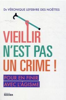 Vieillir N'est Pas Un Crime ! Pour En Finir Avec L'agisme