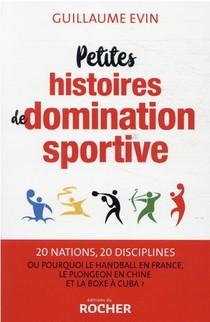 Petites Histoires De Domination Sportive : 20 Nations, 20 Disciplines