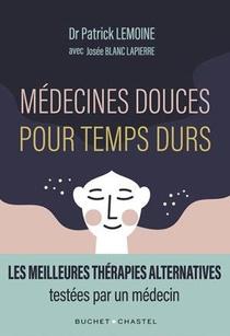 Medecines Douces Pour Temps Durs : Les Meilleures Therapies Alternatives, Testees Par Un Medecin