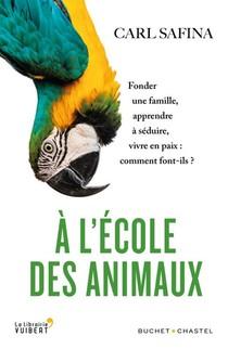 A L'ecole Des Animaux ; Fonder Une Famille, Apprendre A Seduire, Vivre En Paix : Comment Font-ils ?