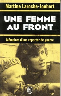 Une Femme Au Front ; Memoires D'une Reporter De Guerre