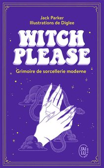 Witch Please ; Grimoire De Sorcellerie Moderne