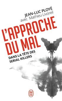 L'approche Du Mal ; Dans La Tete Des Serial Killers