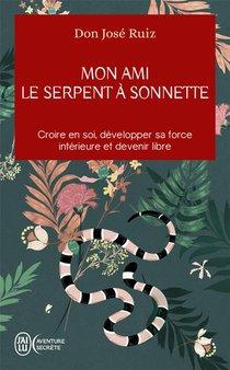 Mon Ami Le Serpent A Sonnette - Croire En Soi, Developper Sa Force Interieure Et Devenir Libre