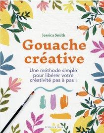 Gouache Creative : Une Methode Simple Pour Liberer Votre Creativite Pas A Pas !