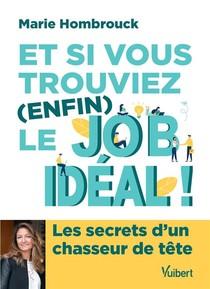 Et Si Vous Trouviez (enfin) Le Job Ideal ! Les Secrets D'un Chasseur De Tete